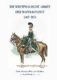 Die Westphaelische Armee der Napoleonzeit 1807-1813