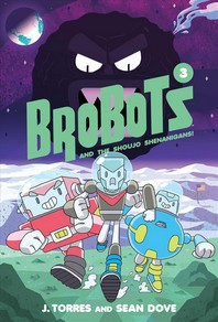 Brobots and the Shoujo Shenanigans!, Volume 3