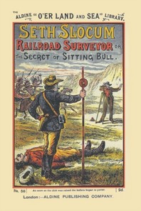 Seth Slocum, Railroad Surveyor a Tale of the Great Northern Pacific Road Building