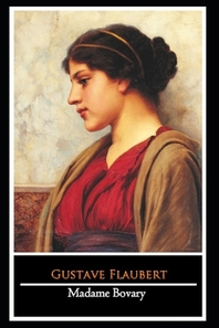 """Madame Bovary by Gustave Flaubert (Literary realism & Modern Literature) """"The New Annotated Edition"""""""
