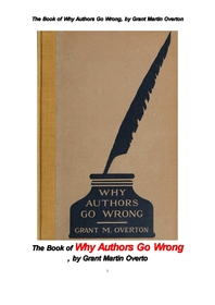 작가들은 왜 잘못을 하는가. The Book of Why Authors Go Wrong, by Grant Martin Overton