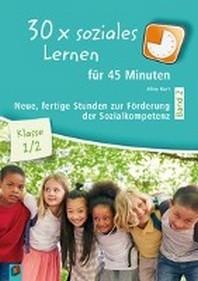 30 x soziales Lernen fuer 45 Minuten - Band 2 - Klasse 1/2