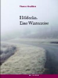 Hoelderlin. Eine Winterreise