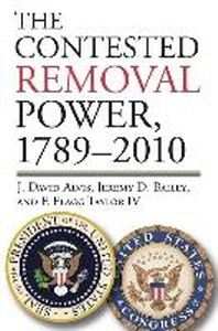 The Contested Removal Power, 1789-2010