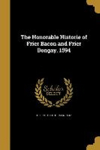 The Honorable Historie of Frier Bacon and Frier Bongay. 1594