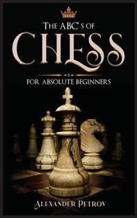 The ABC's of Chess for Absolute Beginners