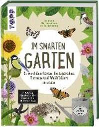 Im smarten Garten. So wird dein Garten Ernteparadies, Tieroase und Wohlfuehlort in einem