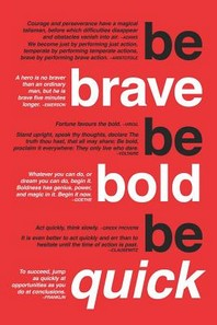 Be Brave. Be Bold. Be Quick.
