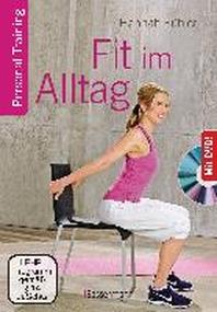 Fit im Alltag + DVD. Personal Training fuer Ausdauer, Kraft, Schnelligkeit und Koordination