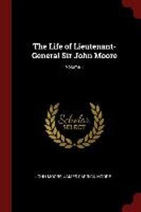 The Life of Lieutenant-General Sir John Moore; Volume 1
