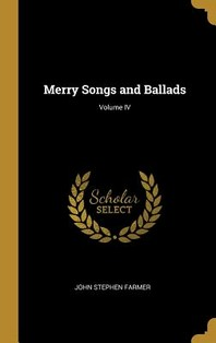 Merry Songs and Ballads; Volume IV
