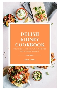 DELISH KIDNEY COOKBOOK - Delicious and Healthy recipes for better kidney
