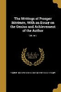 The Writings of Prosper Merimee, with an Essay on the Genius and Achievement of the Author; Volume 3
