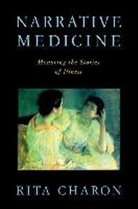 Narrative Medicine : Honoring the Stories of Illness