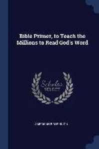 Bible Primer, to Teach the Millions to Read God's Word