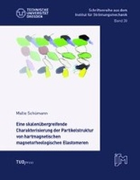 Eine skalenuebergreifende Charakterisierung der Partikelstruktur von hartmagnetischen magnetorheologischen Elastomeren