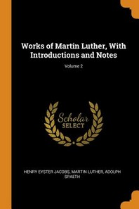 Works of Martin Luther, with Introductions and Notes; Volume 2