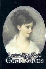 Good Wives by Louisa May Alcott, Fiction, Family, Classics