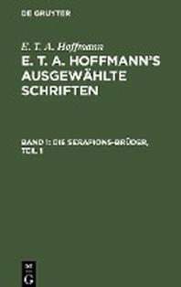 E. T. A. Hoffmann's ausgewaehlte Schriften, Band 1, Die Serapions-Brueder, Teil 1