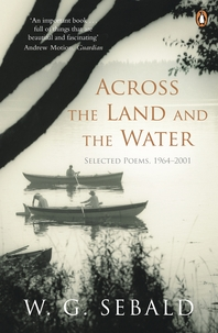 Across the Land and the Water  Selected Poems 1964-2001