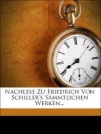Nachlese Zu Friedrich Von Schiller's S Mmtlichen Werken...