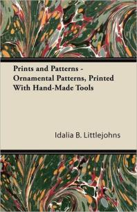 Prints and Patterns - Ornamental Patterns, Printed With Hand-Made Tools