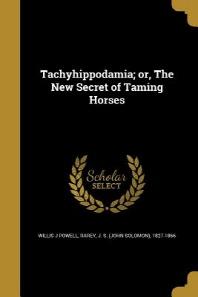 Tachyhippodamia; or, The New Secret of Taming Horses