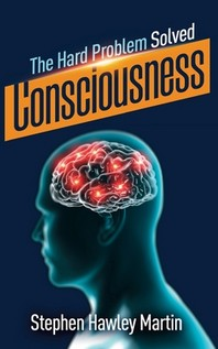 Consciousness, The Hard Problem Solved