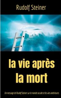 Theosophie Et Anthroposophie - T02 - La Vie Apres La Mort - Un Message De Rudolf Steiner Sur Le Mond