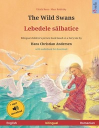 The Wild Swans - Lebedele salbatice (English - Romanian). Based on a fairy tale by Hans Christian Andersen