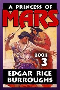 A Princess of Mars by Edgar Rice Burroughs VOL 3
