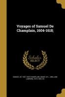 Voyages of Samuel de Champlain, 1604-1618;