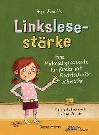 Linkslesestaerke - Eine Mutmachgeschichte fuer Kinder mit Rechtschreibschwaeche und Legasthenie und fuer Kinder mit Mobbing-Erfahrung in der Schule