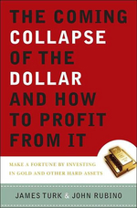 Coming Collapse Of The Dollar And How To Profit From It