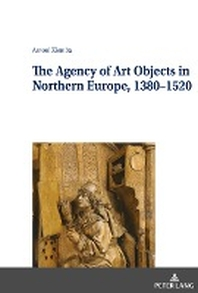 The Agency of Art Objects in Northern Europe, 1380-1520