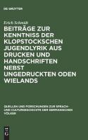 Beitraege zur Kenntniss der Klopstockschen Jugendlyrik aus Drucken und Handschriften nebst ungedruckten Oden Wielands