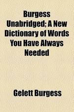 Burgess Unabridged; A New Dictionary of Words You Have Always Needed