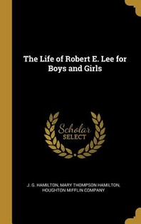 The Life of Robert E. Lee for Boys and Girls