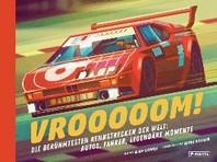 Vrooooom! Die beruehmtesten Rennstrecken der Welt: Autos, Fahrer, legendaere Momente
