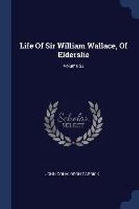 Life of Sir William Wallace, of Elderslie; Volume 53