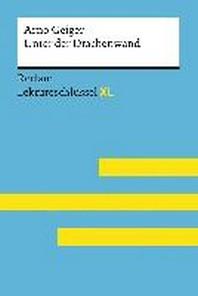 Unter der Drachenwand von Arno Geiger: Lektuereschluessel mit Inhaltsangabe, Interpretation, Pruefungsaufgaben mit Loesungen, Lernglossar. (Reclam Lektuereschluessel XL)