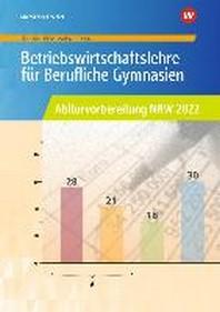 Betriebswirtschaftslehre fuer Berufliche Gymnasien. Arbeitsheft. Abiturvorbereitung 2022. Nordrhein-Westfalen