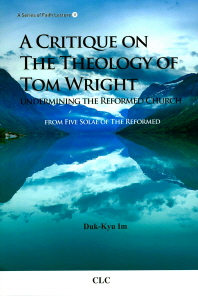 A Critique on The Theology of Tom Wright Undermining The Reformed Church