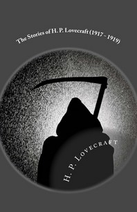 The Stories of H. P. Lovecraft (1917 - 1919)