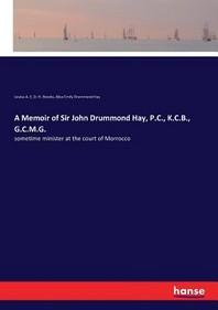 A Memoir of Sir John Drummond Hay, P.C., K.C.B., G.C.M.G.