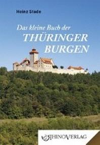 Das kleine Buch der Thueringer Burgen