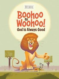 Boohoo to Woohoo! God Is Always Good