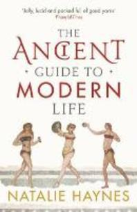 The Ancient Guide to Modern Life. Natalie Haynes