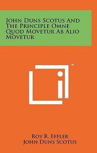 John Duns Scotus And The Principle Omne Quod Movetur Ab Alio Movetur