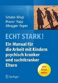 Echt Stark! Ein Manual Fur Die Arbeit Mit Kindern Psychisch Kranker Und Suchtkranker Eltern